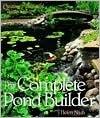 The Complete Pond Builder: Creating a Beautiful Water Garden - Helen Nash