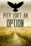 Pity Isn't an Option - Jessica L. Brooks