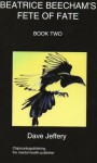 Beatrice Beecham's Fete of Fate Book Two - Dave Jeffery