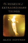 The Museum of Extraordinary Things: A Novel - Alice Hoffman
