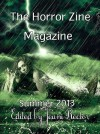 The Horrorzine Magazine (summer 2013) - Jeani Rector, K.A. Opperman, Mark Laflamme, Eric LaRocca, Kevin Crisp, Garrett Rowlan, A. D. Vick, Thomas Brown, Andrew Marinus, Kristen Houghton, Thomas Joyce, Ashley Dioses, Jay Wilburn, Cynthia Pelayo, David Landrum, Jean Jones, Joe Meredith, Harjit Singh Sagoo, Norbert