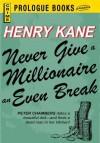Never Give a Millionaire an Even Break - Henry Kane