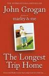 The Longest Trip Home. John Grogan - John Grogan
