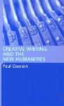 Creative Writing and the New Humanities - Paul Dawson