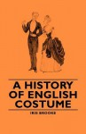 A History Of English Costume - Iris Brooke