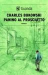 Panino al prosciutto (Italian Edition) - Charles Bukowski, Marisa Caramella