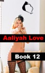 Aaliyah Love Book 12: Good Girl - Gone Bad (Aaliyah Love - From Nude Model to Porn Star) - R.A. Ravenhill