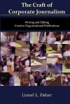 The Craft of Corporate Journalism: Writing and Editing Creative Organizational Publications - Lionel L Fisher, Sarah Jane Fisher, Ruth Spani-Phinney, www.HTMPublishing.net
