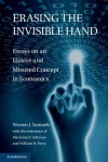 Erasing the Invisible Hand: Essays on an Elusive and Misused Concept in Economics. Warren J. Samuels - Warren J. Samuels, Marianne F. Johnson, William H. Perry