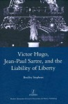 Victor Hugo, Jean-Paul Sartre, and the Liability of Liberty - Bradley Stephens