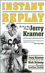 Instant Replay: The Green Bay Diary of Jerry Kramer - Jerry Kramer, Dick Schaap