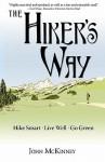 The Hiker's Way: Hike Smart. Live Well. Go Green. - John McKinney