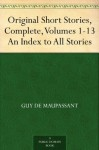 Original Short Stories, Complete, Volumes 1-13 An Index to All Stories - Guy de Maupassant, David Widger, A. E. Henderson, Albert M. C. McMaster, Louise Charlotte Garstin Quesada
