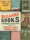 Bizarre Books: A Compendium of Classic Oddities - Russell Ash, Brian Lake