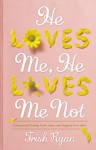 He Loves Me, He Loves Me Not: A Memoir of Finding Faith, Hope, and Happily Ever After - Trish Ryan