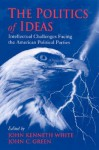 Politics of Ideas the: Intellectual Challenges Facing the American Political Parties - John Kenneth White, John C. Green