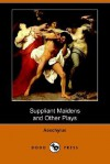 Suppliant Maidens and Other Plays - Aeschylus, E.D.A. Morshead