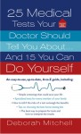 25 Medical Tests Your Doctor Should Tell You About...and 15 You Can Do Yourself - Deborah Mitchell
