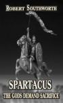 Spartacus the Gods Demand Sacrifice - Robert Southworth