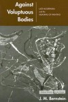 Against Voluptuous Bodies: Late Modernism and the Meaning of Painting - J.M. Bernstein