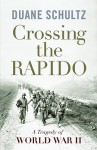 Crossing the Rapido: A Tragedy of World War II - Duane Schultz