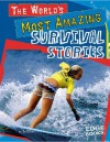 The World's Most Amazing Survival Stories - Tim O'Shei, Al Siebert