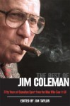 The Best of Jim Coleman: Fifty Years of Canadian Sport from the Man Who Saw It All - Jim Taylor