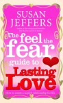 The Feel The Fear Guide To... Lasting Love: How to create a superb relationship for life - Susan Jeffers