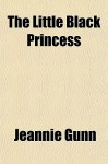 The Little Black Princess - Jeannie Gunn