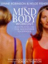The Mind Body Workout: With Pilates and the Alexander Technique - Lynne Robinson, Helge Fisher, Gordon Thomson