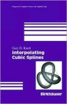 Interpolating Cubic Splines (Progress in Computer Science and Applied Logic (PCS)) - Gary D. Knott