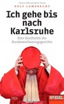 Ich gehe bis nach Karlsruhe : eine Geschichte des Bundesverfassungsgerichts - Rolf Lamprecht