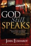 God Still Speaks: How to Hear and Receive Revelation from God for Your Family, Church, and Community - John Eckhardt