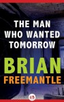The Man Who Wanted Tomorrow - Brian Freemantle