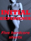 Initial Experience: First Anal Sex, First Threesome, Gangbang Sex, and More (Five Explicit Erotica Stories) - Kandace Tunn, Hope Parsons, Sally Whitley, Susan Fletcher, Lisa Vickers