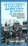 Luxury Fleet: The Imperial German Navy, 1888-1918 - Holger H. Herwig