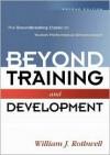 Beyond Training And Development: The Groundbreaking Classic On Human Performance Enhancement - William J. Rothwell