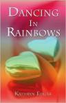 Dancing in Rainbows - Kathryn Edgar