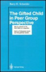 The Gifted Child in Peer Group Perspective - Barry H. Schneider