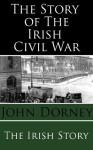 The Story Of The Irish Civil War (The Story Of Series) - John Dorney