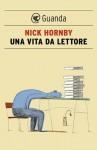 Una vita da lettore (Guanda Narrativa) (Italian Edition) - Nick Hornby, Massimo Bocchiola