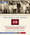 The Girls of Room 28: Friendship, Hope, and Survival in Theresienstadt - Hannelore Brenner, Suzanne Toren