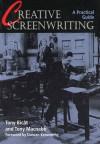 Creative Screenwriting: A Practical Guide - Tony Bicat, Tony Macnabb, Duncan Kenworthy