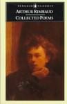 Collected Poems with Plain Prose Translations of Each Poem - Arthur Rimbaud, Oliver Bernard