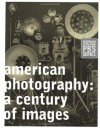 American Photography: A Century of Images - Vicki Goldberg, Garrett White, Robert Silberman