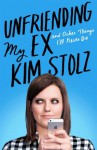 Unfriending My Ex: And Other Things I'll Never Do - Kim Stolz