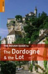 The Rough Guide to the Dordogne and the Lot (Rough Guide Travel Guides) - Jan Dodd