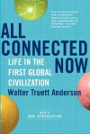 All Connected Now: Life In The First Global Civilization - Walter Truett Anderson