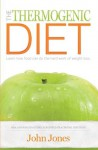 The Thermogenic Diet: Learn how food can do the hard work of weight loss - John Jones