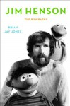 Jim Henson: The Biography - Brian Jay Jones